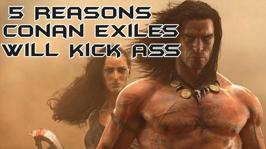 5 Reasons You Should Be Excited For Conan Exiles
