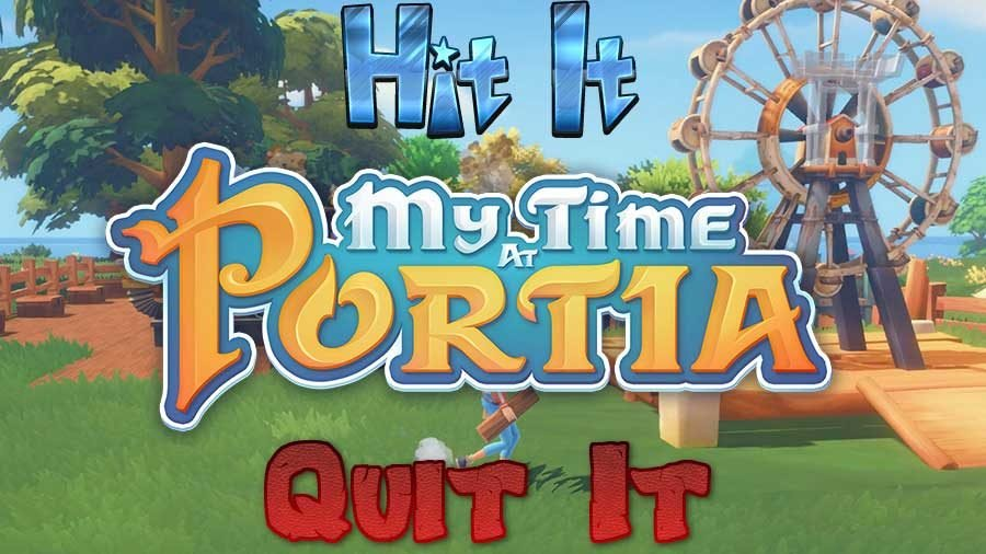 Hit It Or Quit It - My Time At Portia Early Access