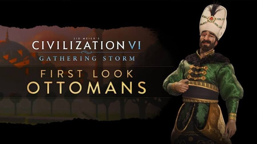 Civilization VI Gathering Storm Ottomans - Gamers Heroes