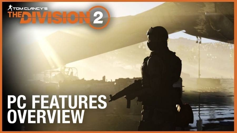 The Division 2 PC Features Overview - Gamers Heroes