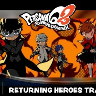 Persona Q2 Gets Returning Heroes Trailer