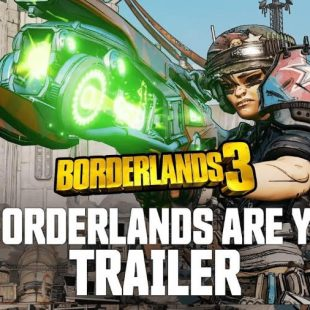 "Borderlands 3 Gets ""The Borderlands Are Yours"" Trailer"