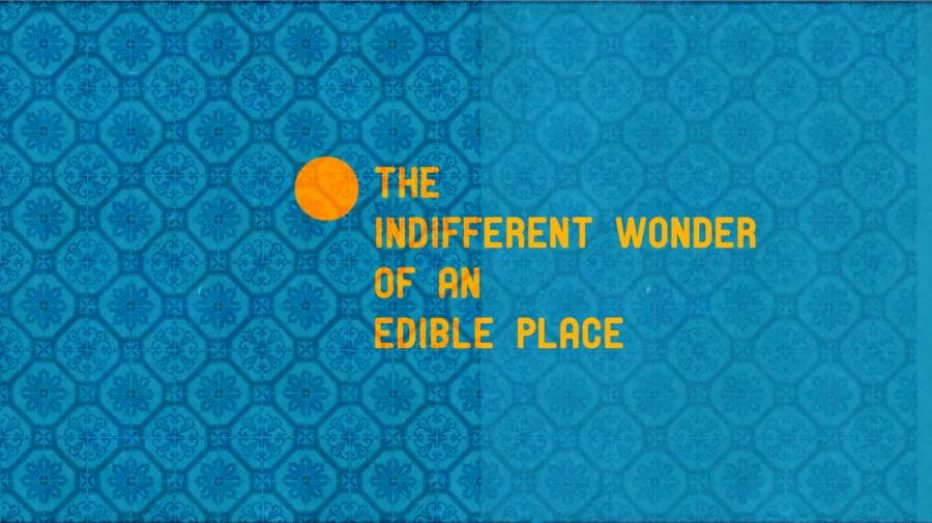 The Indifferent Wonder of an Edible Place Review